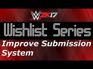 WWE 2K17 Wishlist Series Episode 4 - Improve Submission System