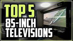 Best 85-Inch TVs in 2019 - Watch Movies & Play Games On A Huge Screen!