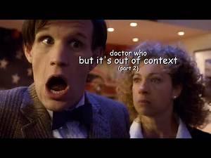 doctor who... but it's out of context part 2