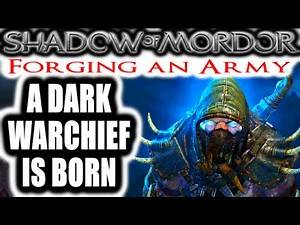 Middle Earth: Shadow of Mordor: Forging an Army - A DARK WARCHIEF IS BORN
