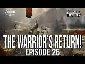 THE WARRIOR'S RETURN! Ep. 26 SERIES:Bear | CK2 Game of Thrones