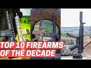 Top 10 Firearms of the Decade (2010-2020)