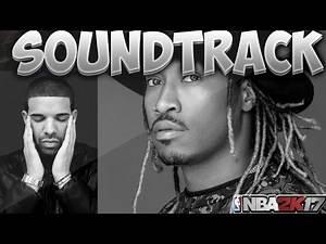 NBA 2K17 OFFICIAL SOUNDTRACK LIT! Ft. Drake, Future, etc...