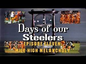 Days of our Steelers - Episode Eleven: Mile-High Melancholy
