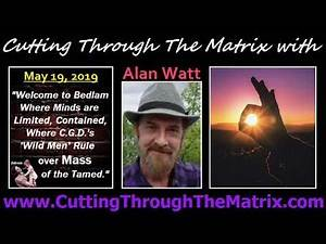 Alan Watt (May 19, 2019) Welcome to Bedlam Where Minds are Limited, Contained