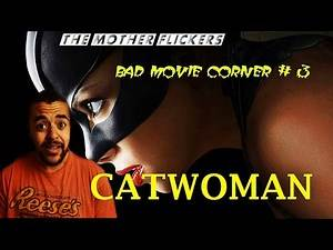 Catwoman movie REVIEW: Bad Movie Corner #3