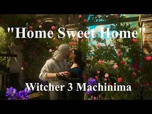 "Witcher 3 - MACHINIMA - ""Home Sweet Home"""