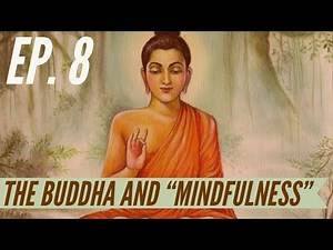 """Ep. 8 - Awakening from the Meaning Crisis - The Buddha and """"Mindfulness"""""""