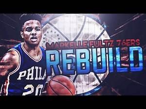 THE NEXT SUPER TEAM!! MARKELLE FULTZ 76ERS REBUILD!! NBA 2K17