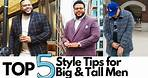 Top 5 Style Tips for Big & Tall Men - Men's Fashion