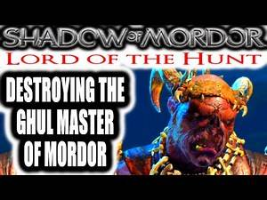 Middle Earth: Shadow of Mordor: Lord of the Hunt - DESTROYING THE GHUL MASTER OF MORDOR