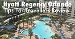 Hyatt Regency Orlando Florida Hotel (Tips For Travellers) Review