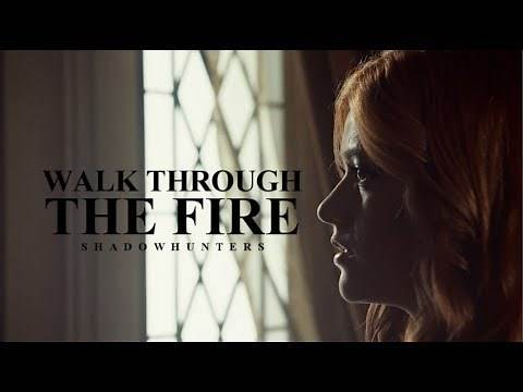 Walk Through the Fire • Shadowhunters {11K}