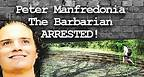 Peter Manfredonia the Barbarian Arrested! Boom!