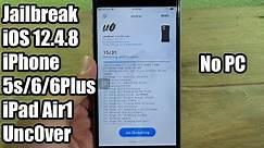 Jailbreak iOS 12.4.8 iPhone 5s/6/6plus/iPad Air1 No Computer - Uncover
