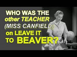 Who was the other TEACHER (MISS CANFIELD) on the LEAVE IT TO BEAVER show?