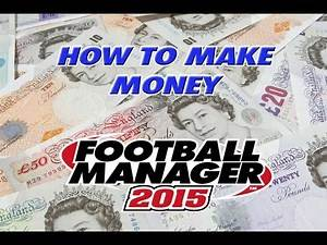 Football Manager 2015 | How To Make Money