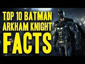 Top 10 Batman Arkham Knight Facts