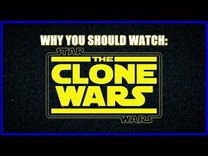 "Why You Should Watch ""Star Wars: The Clone Wars"""