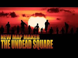THE UNDEAD SQUARE (New Map Maker)(Call of Duty Zombies Mod)