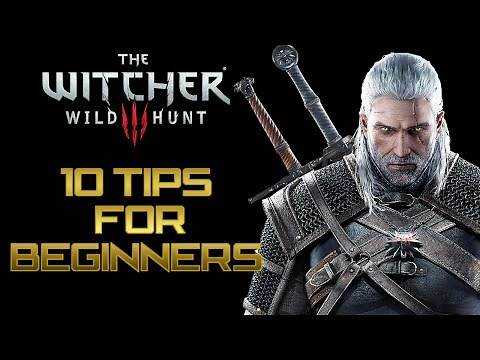 The Witcher 3: Wild Hunt - Top 10 Tips For Beginners
