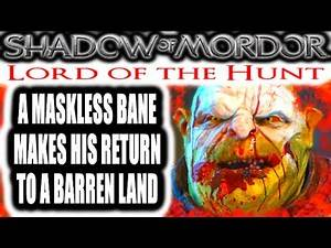 Middle Earth: Shadow of Mordor: Lord of the Hunt - MASKLESS BANE MAKES HIS RETURN TO A BARREN LAND