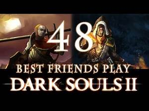 Best Friends Play Dark Souls 2 (Part 48)