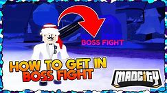 🎄HOW TO GET IN BOSS FIGHT IN MAD CITY!🎄