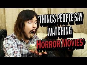 Things All People Say Watching Horror Movies
