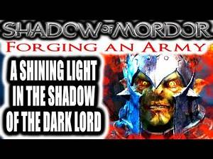 Middle Earth: Shadow of Mordor: Forging an Army - A BURNING LIGHT IN THE SHADOW OF THE DARK LORD