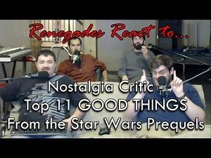 Renegades React to... Nostalgia Critic Top 11 GOOD THINGS from the Star Wars Prequels