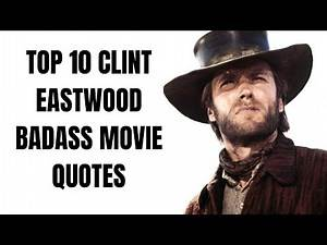 Top 10 Clint Eastwood Badass Movie Quotes