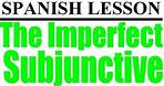 Spanish Lesson - The Imperfect Subjunctive