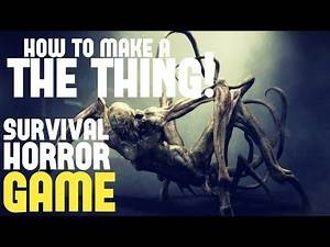 How To Make A Badass 'THE THING!' Survival Horror Game...