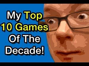 My Top 10 Games Of The Decade