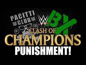 BX Vs Pacitti Club #9: WWE Clash of Champions 2016 Punishment