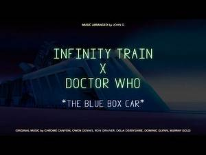 """""""The Blue Box Car"""" - An """"Infinity Train X Doctor Who"""" Crossover"""