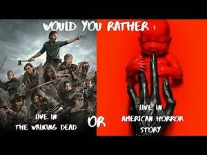 Would You Rather live in American Horror Stories or The Walking Dead | impossible Edition