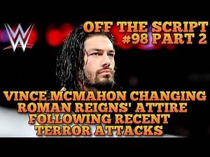 WWE Changing Roman Reigns' Ring Gear Following Recent Terror Attacks - WWE Off The Script #98 Part 2