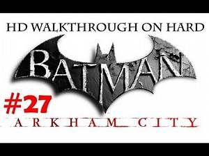 """Batman Arkham City"", HD walkthrough (Hard), Part 27 - side mission ""Remote Hideaway"""