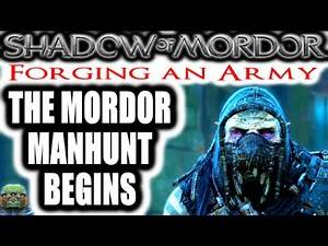 Middle Earth: Shadow of Mordor: Forging an Army - THE MORDOR MANHUNT BEGINS