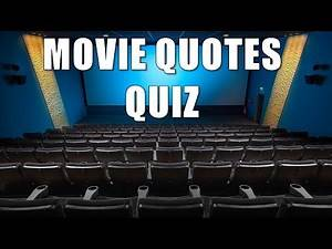 Movie Quiz- Do You Know These Movie Quotes?