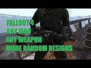 Fallout 4: Any Mod Any Weapon - More Random Designs (B.A.R., Plasma Gatling, Arm Cannon, and more)