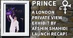 PRINCE: A LONDON PRIVATE VIEW - AFSHIN SHAHIDI EXHIBIT LAUNCH!