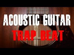 Acoustic Guitar Trap Rap Beat [Alternative Rock/Hip hop Instrumental 2018]