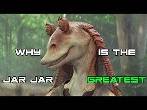 Why Jar Jar Binks is the Greatest Star Wars Character