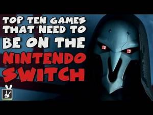 Top Ten Games That Need to Be on the Nintendo Switch