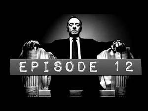 """Netflix """"House Of Cards"""" Reviewed: Episode 12"""