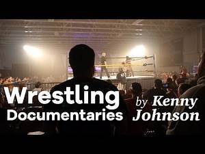 Wrestling Documentaries by Kenny Johnson