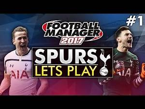 Spurs Let's Play - Episode 1 | Football Manager 2017 Gameplay